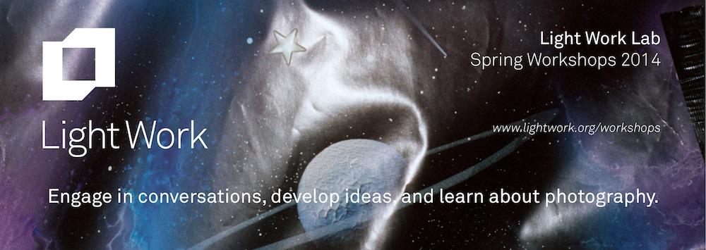 Light Work / Announcing Spring 2014 Workshops at Light ...